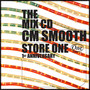 "THE MIX CD ""STORE One 1st Anniversary"" mixed by CM Smooth"