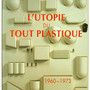 L'UTOPIE DU TOUT PLASTIQUE 1960-1973