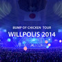 "BUMP OF CHICKEN ""WILLPOLIS 2014"""