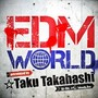 EDM WORLD Presented by ☆Taku Takahashi